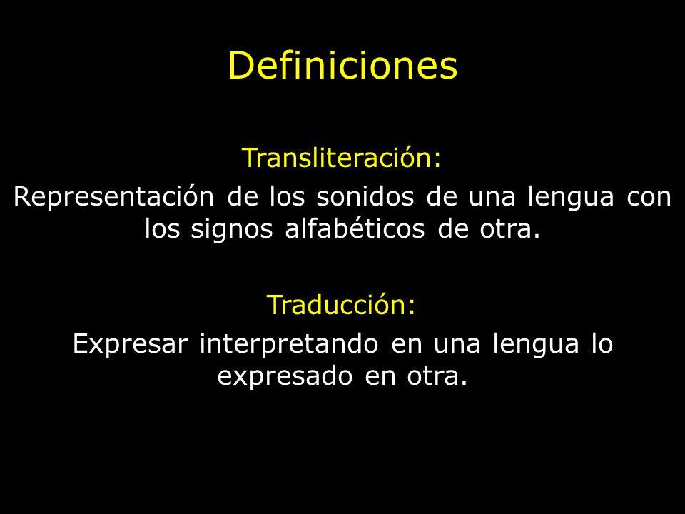 Definiciones Transliteración: Representación de los sonidos de una lengua con los signos alfabéticos de otra. Traducción: Expresar interpretando en un