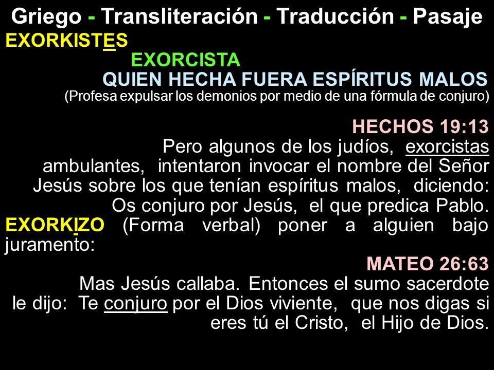 Griego - Transliteración - Traducción - Pasaje EXORKISTES EXORCISTA QUIEN HECHA FUERA ESPÍRITUS MALOS (Profesa expulsar los demonios por medio de una