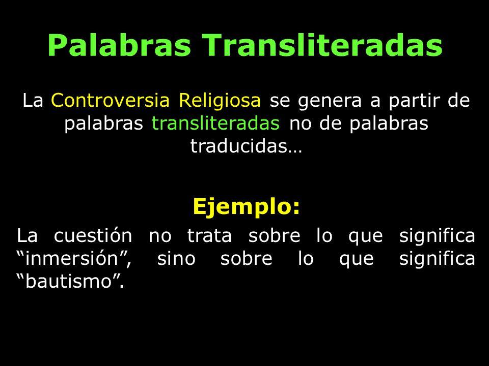 Palabras Transliteradas La transliteración produce a menudo términos eclesiásticos, y luego los hombres discuten sobre sus significados y aplicaciones dependiendo de la interpretación que le den bajo la denominación que representen.