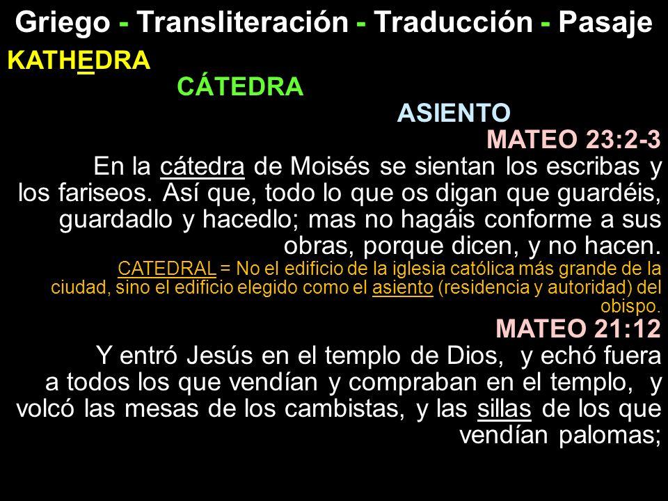 Griego - Transliteración - Traducción - Pasaje KATHEDRA CÁTEDRA ASIENTO MATEO 23:2-3 En la cátedra de Moisés se sientan los escribas y los fariseos. A