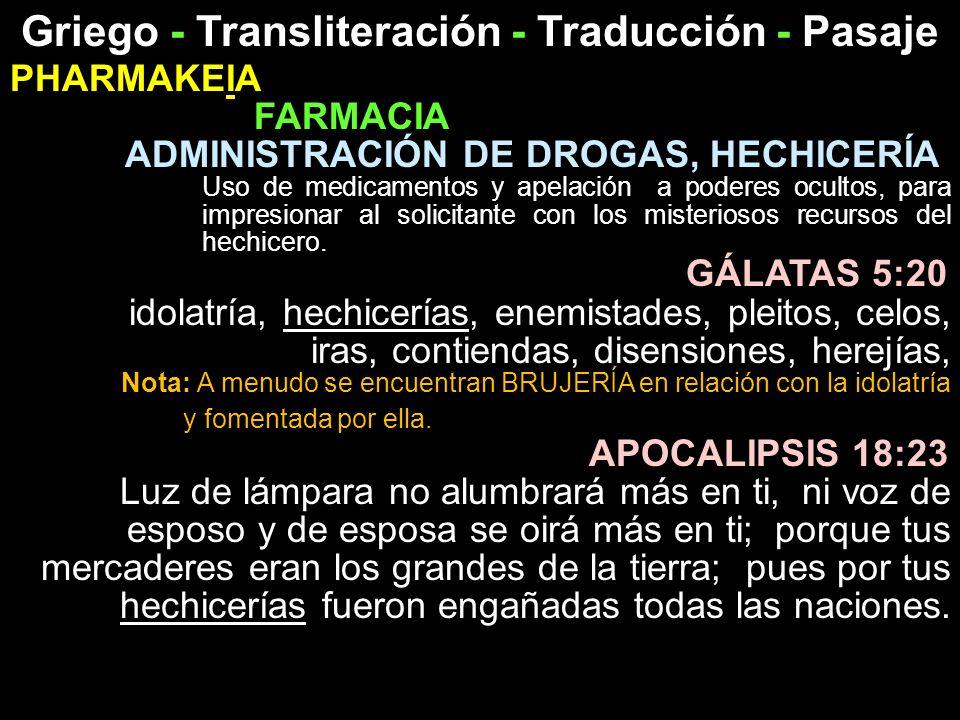 Griego - Transliteración - Traducción - Pasaje PHARMAKEIA FARMACIA ADMINISTRACIÓN DE DROGAS, HECHICERÍA Uso de medicamentos y apelación a poderes ocul