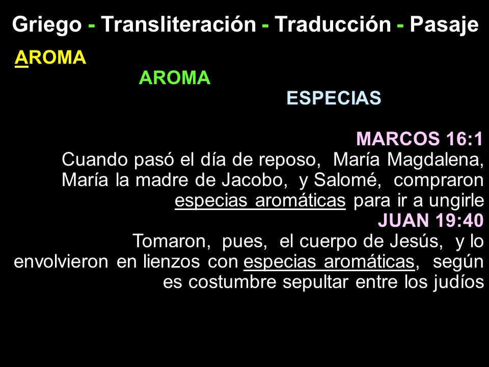 Griego - Transliteración - Traducción - Pasaje AROMA ESPECIAS MARCOS 16:1 Cuando pasó el día de reposo, María Magdalena, María la madre de Jacobo, y S