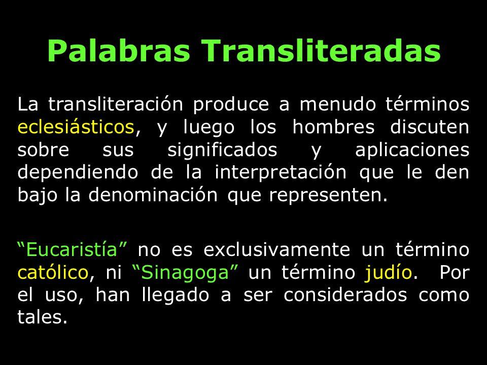 Palabras Transliteradas La transliteración produce a menudo términos eclesiásticos, y luego los hombres discuten sobre sus significados y aplicaciones