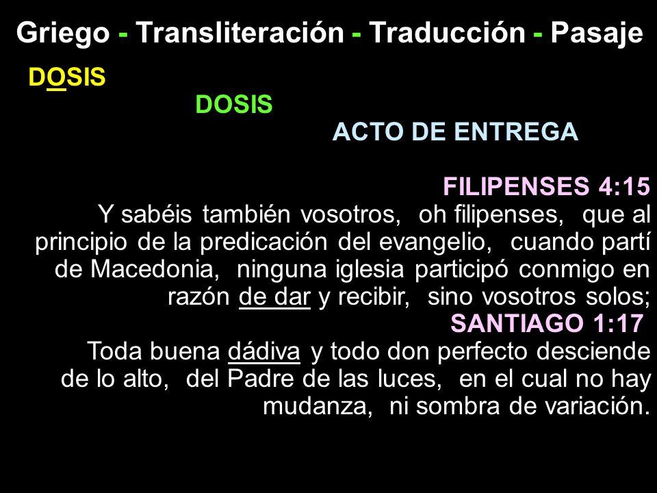 Griego - Transliteración - Traducción - Pasaje DOSIS ACTO DE ENTREGA FILIPENSES 4:15 Y sabéis también vosotros, oh filipenses, que al principio de la