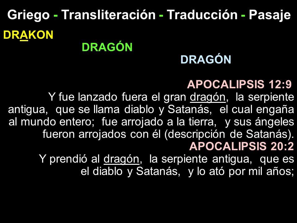 Griego - Transliteración - Traducción - Pasaje DRAKON DRAGÓN APOCALIPSIS 12:9 Y fue lanzado fuera el gran dragón, la serpiente antigua, que se llama d