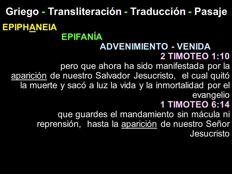 Griego - Transliteración - Traducción - Pasaje EPIPHANEIA EPIFANÍA ADVENIMIENTO - VENIDA 2 TIMOTEO 1:10 pero que ahora ha sido manifestada por la apar