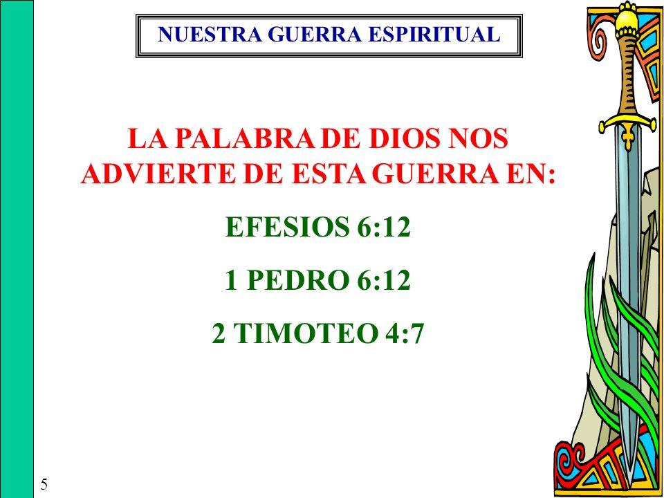5 LA PALABRA DE DIOS NOS ADVIERTE DE ESTA GUERRA EN: EFESIOS 6:12 1 PEDRO 6:12 2 TIMOTEO 4:7