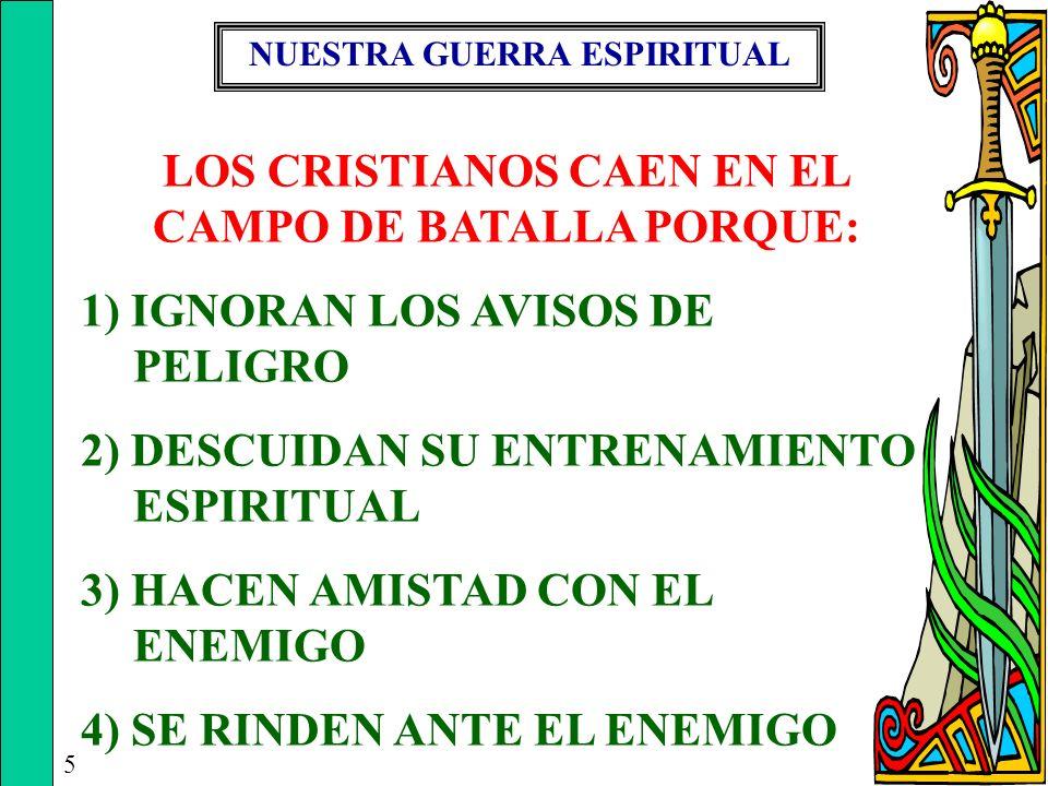 NUESTRA GUERRA ESPIRITUAL 5 LOS CRISTIANOS CAEN EN EL CAMPO DE BATALLA PORQUE: 1) IGNORAN LOS AVISOS DE PELIGRO 2) DESCUIDAN SU ENTRENAMIENTO ESPIRITU