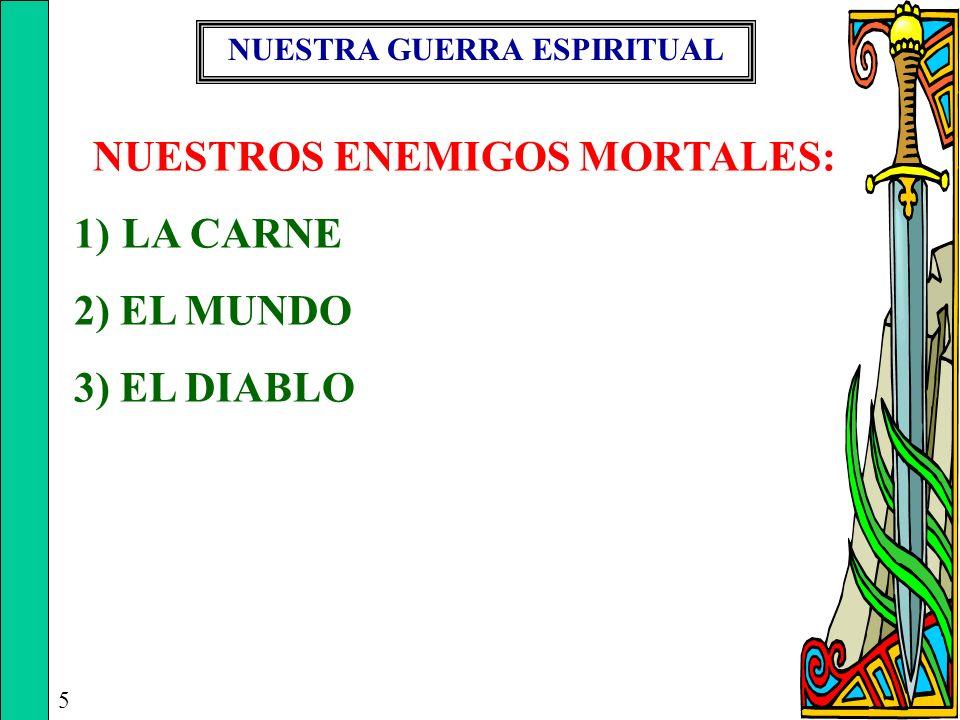 NUESTRA GUERRA ESPIRITUAL 5 NUESTROS ENEMIGOS MORTALES: 1)LA CARNE 2) EL MUNDO 3) EL DIABLO