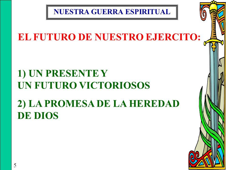 NUESTRA GUERRA ESPIRITUAL 5 EL FUTURO DE NUESTRO EJERCITO: 1) UN PRESENTE Y UN FUTURO VICTORIOSOS 2) LA PROMESA DE LA HEREDAD DE DIOS