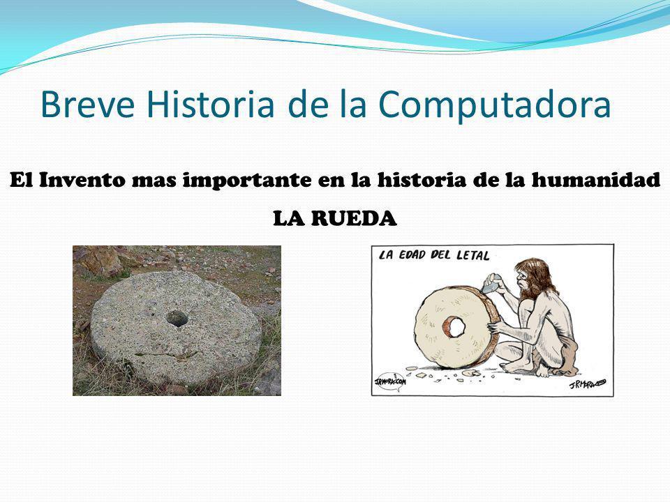 Breve Historia de la Computadora El Invento mas importante en la historia de la humanidad LA RUEDA