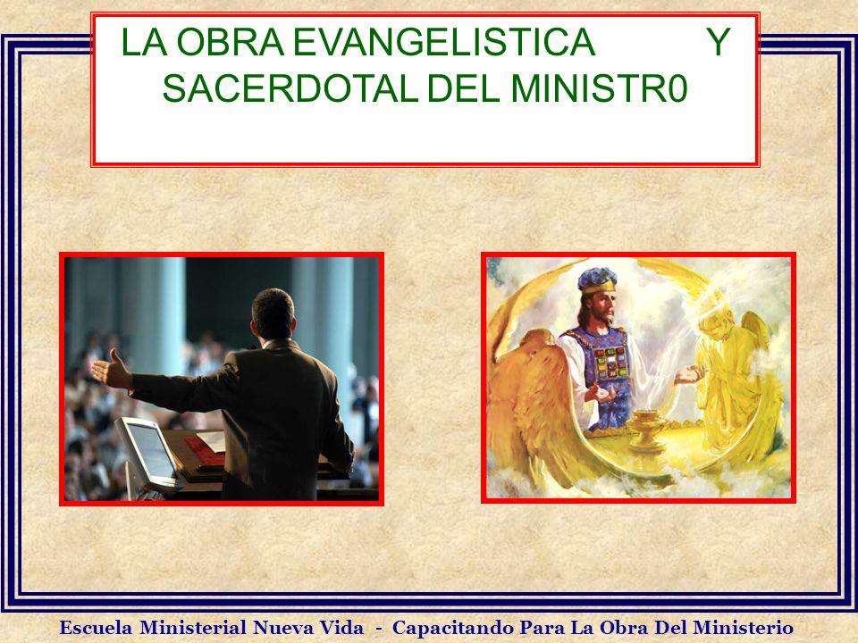 LA OBRA EVANGELISTICA Y SACERDOTAL DEL MINISTR0 Escuela Ministerial Nueva Vida - Capacitando Para La Obra Del Ministerio