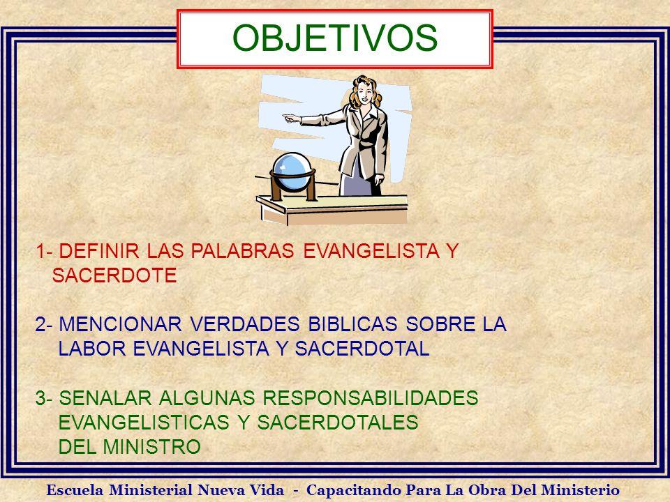 Escuela Ministerial Nueva Vida - Capacitando Para La Obra Del Ministerio 1- DEFINIR LAS PALABRAS EVANGELISTA Y SACERDOTE 2- MENCIONAR VERDADES BIBLICA
