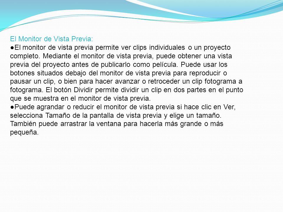 El Monitor de Vista Previa: El monitor de vista previa permite ver clips individuales o un proyecto completo.