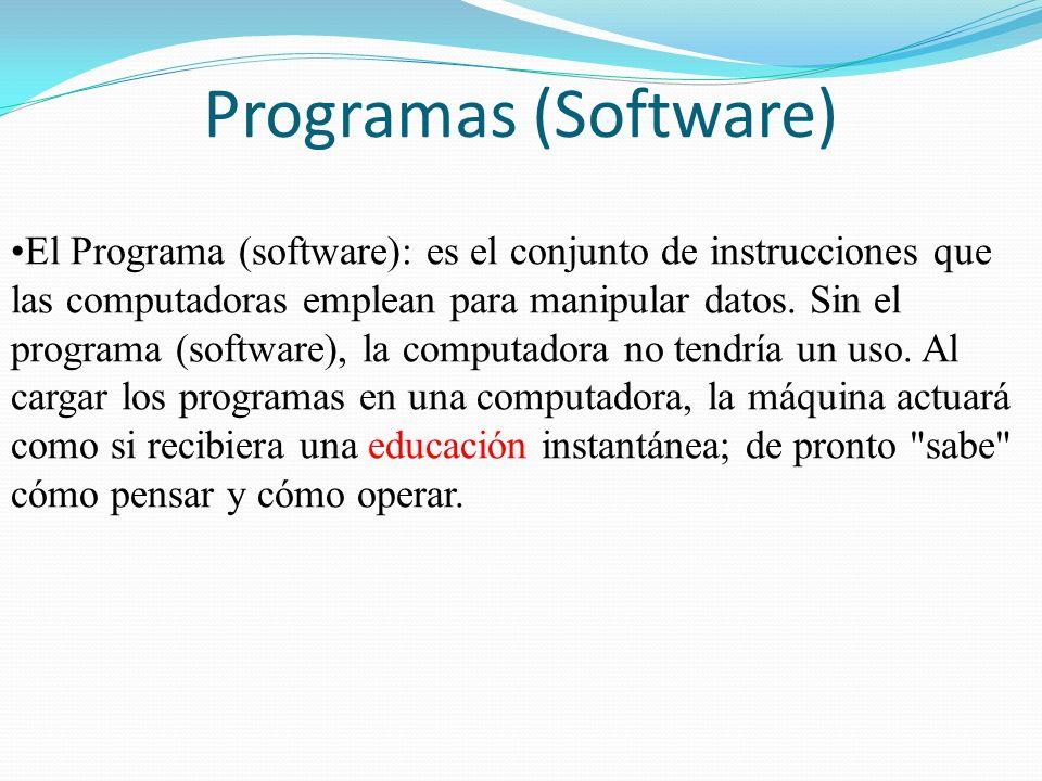 Programas (Software) El Programa (software): es el conjunto de instrucciones que las computadoras emplean para manipular datos. Sin el programa (softw
