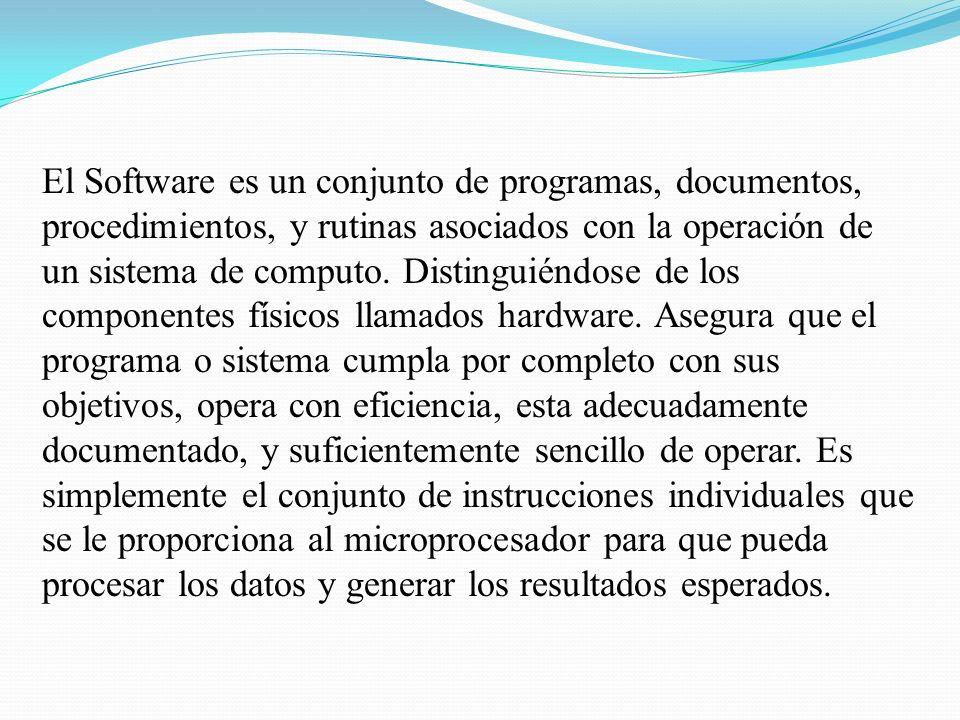 El Software es un conjunto de programas, documentos, procedimientos, y rutinas asociados con la operación de un sistema de computo. Distinguiéndose de