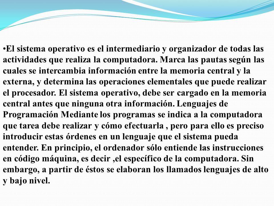 El sistema operativo es el intermediario y organizador de todas las actividades que realiza la computadora. Marca las pautas según las cuales se inter