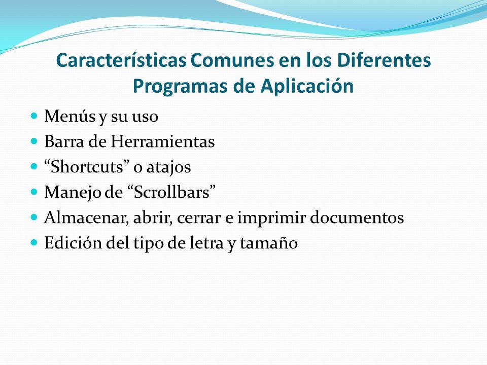 Características Comunes en los Diferentes Programas de Aplicación Menús y su uso Barra de Herramientas Shortcuts o atajos Manejo de Scrollbars Almacen