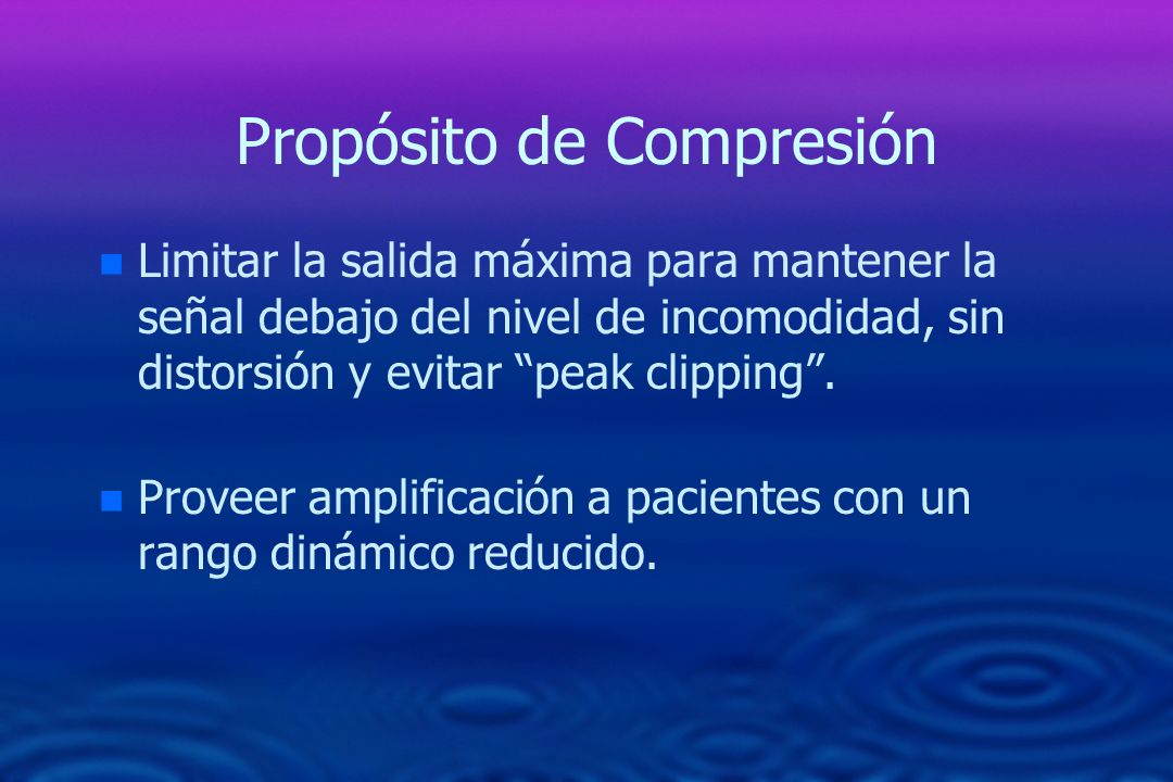 Propósito de Compresión n n Limitar la salida máxima para mantener la señal debajo del nivel de incomodidad, sin distorsión y evitar peak clipping. n