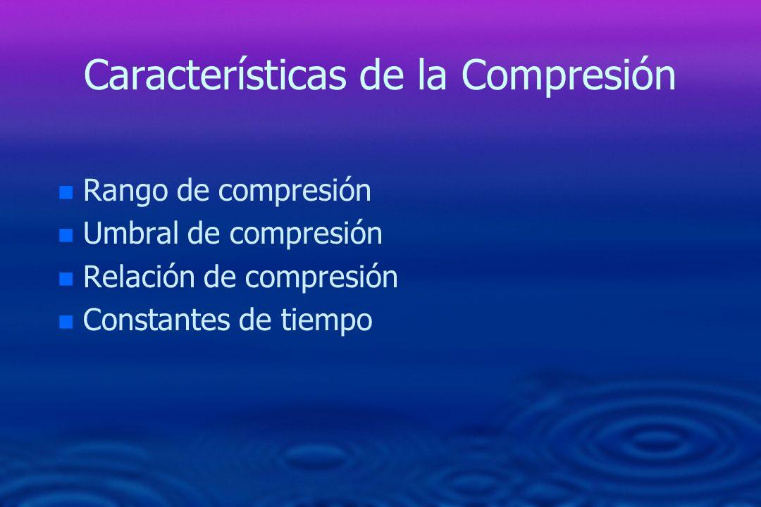 Características de la Compresión n n Rango de compresión n n Umbral de compresión n n Relación de compresión n n Constantes de tiempo