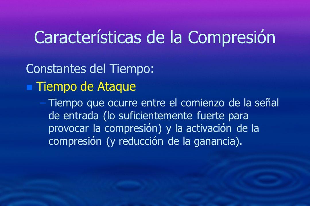 Características de la Compresión Constantes del Tiempo: n n Tiempo de Ataque – –Tiempo que ocurre entre el comienzo de la señal de entrada (lo suficie