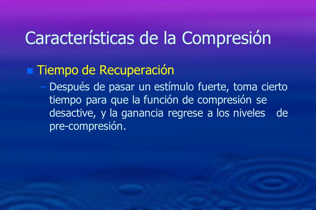 Características de la Compresión n n Tiempo de Recuperación – –Después de pasar un estímulo fuerte, toma cierto tiempo para que la función de compresi