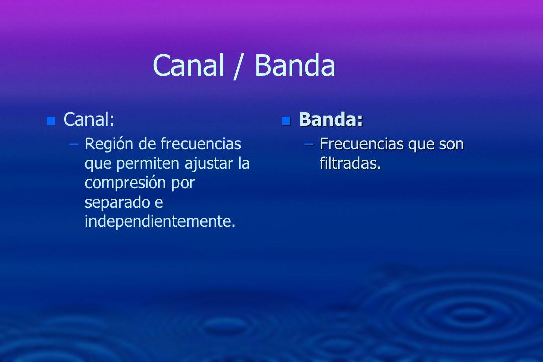 Canal / Banda n n Canal: – –Región de frecuencias que permiten ajustar la compresión por separado e independientemente. n Banda: –Frecuencias que son