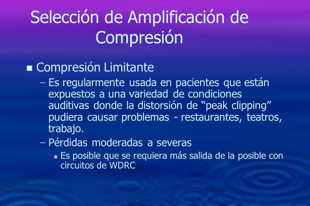Selección de Amplificación de Compresión n n Compresión Limitante – –Es regularmente usada en pacientes que están expuestos a una variedad de condicio