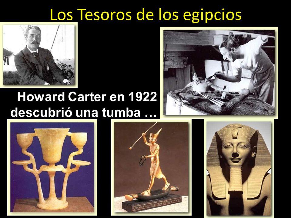 Los Tesoros de los egipcios Howard Carter en 1922 descubrió una tumba …