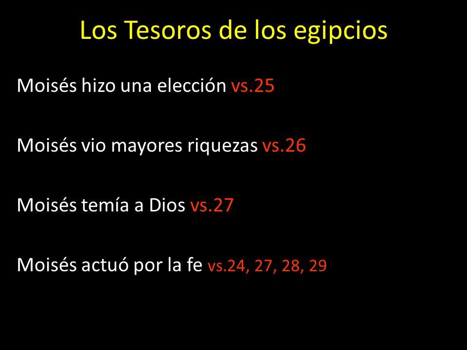 Moisés hizo una elección vs.25 Moisés vio mayores riquezas vs.26 Moisés temía a Dios vs.27 Moisés actuó por la fe vs.24, 27, 28, 29