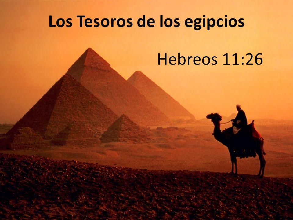 Los Tesoros de los egipcios Hebreos 11:26