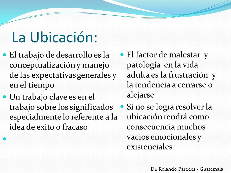 Dr. Rolando Paredes - Guatemala La Ubicación: El trabajo de desarrollo es la conceptualización y manejo de las expectativas generales y en el tiempo U