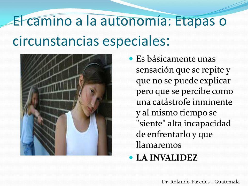 Dr. Rolando Paredes - Guatemala El camino a la autonomía: Etapas o circunstancias especiales : Es básicamente unas sensación que se repite y que no se