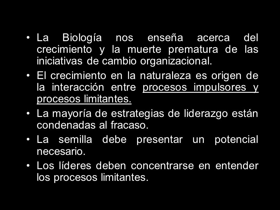 La Biología nos enseña acerca del crecimiento y la muerte prematura de las iniciativas de cambio organizacional. El crecimiento en la naturaleza es or