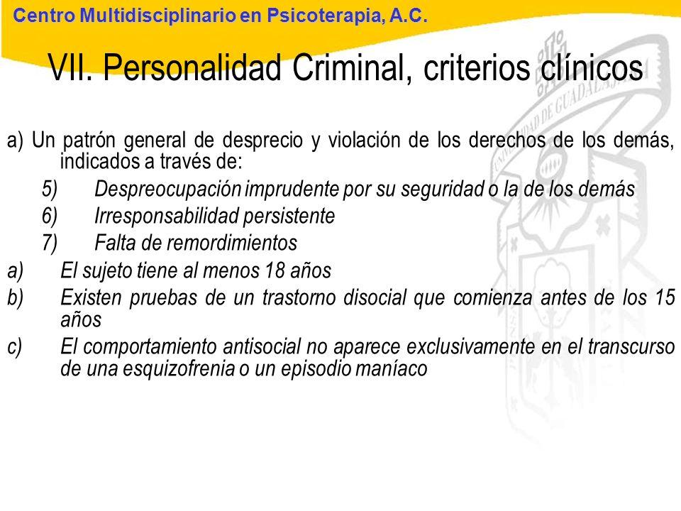 Seminario de Psicología Jurídica VII. Personalidad Criminal, criterios clínicos Centro Multidisciplinario en Psicoterapia, A.C. a) Un patrón general d