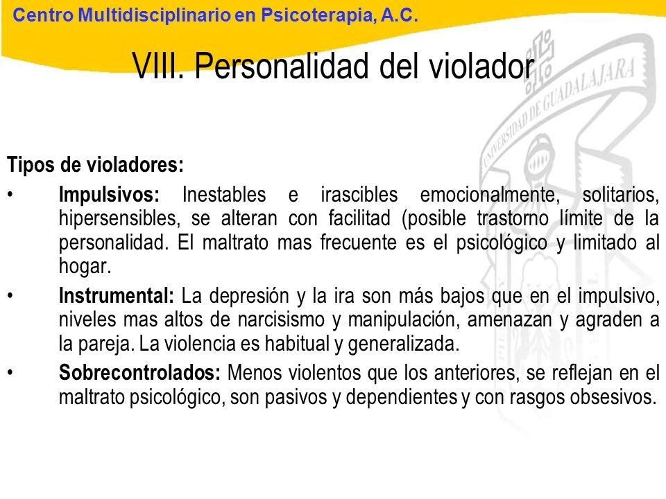 Seminario de Psicología Jurídica VIII. Personalidad del violador Centro Multidisciplinario en Psicoterapia, A.C. Tipos de violadores: Impulsivos: Ines