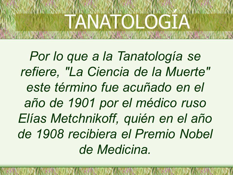 Por lo que a la Tanatología se refiere,