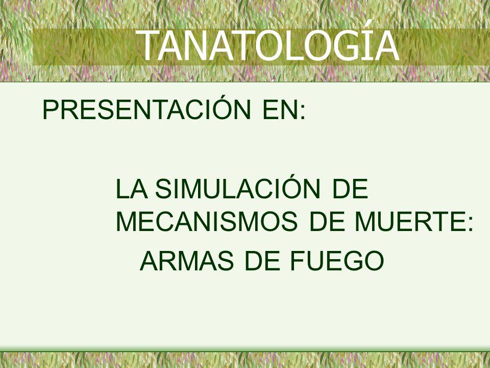 PRESENTACIÓN EN: LA SIMULACIÓN DE MECANISMOS DE MUERTE: ARMAS DE FUEGO TANATOLOGÍA