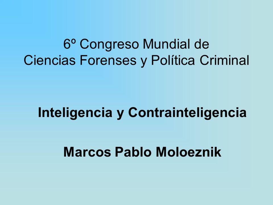 6º Congreso Mundial de Ciencias Forenses y Política Criminal Inteligencia y Contrainteligencia Marcos Pablo Moloeznik