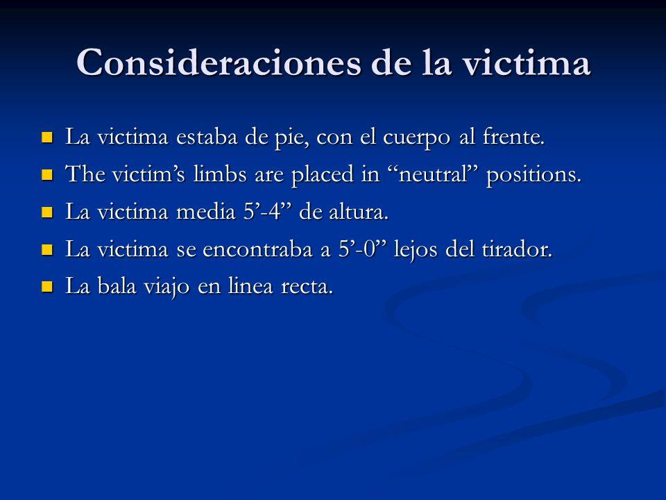 Consideraciones de la victima La victima estaba de pie, con el cuerpo al frente. La victima estaba de pie, con el cuerpo al frente. The victims limbs