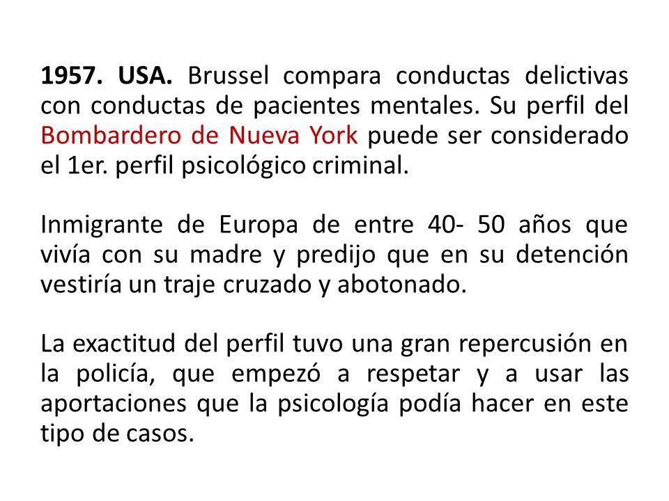 1957. USA. Brussel compara conductas delictivas con conductas de pacientes mentales. Su perfil del Bombardero de Nueva York puede ser considerado el 1
