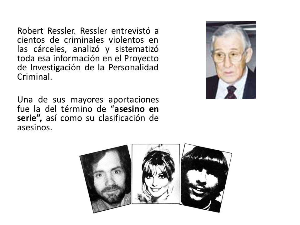 Robert Ressler. Ressler entrevistó a cientos de criminales violentos en las cárceles, analizó y sistematizó toda esa información en el Proyecto de Inv