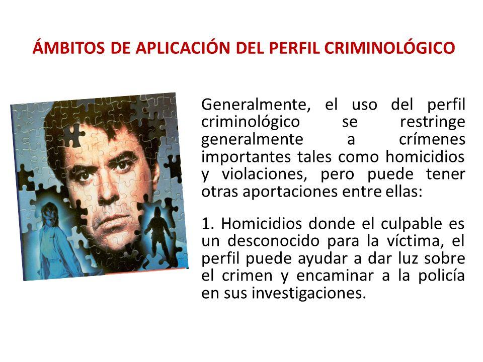 ÁMBITOS DE APLICACIÓN DEL PERFIL CRIMINOLÓGICO Generalmente, el uso del perfil criminológico se restringe generalmente a crímenes importantes tales co