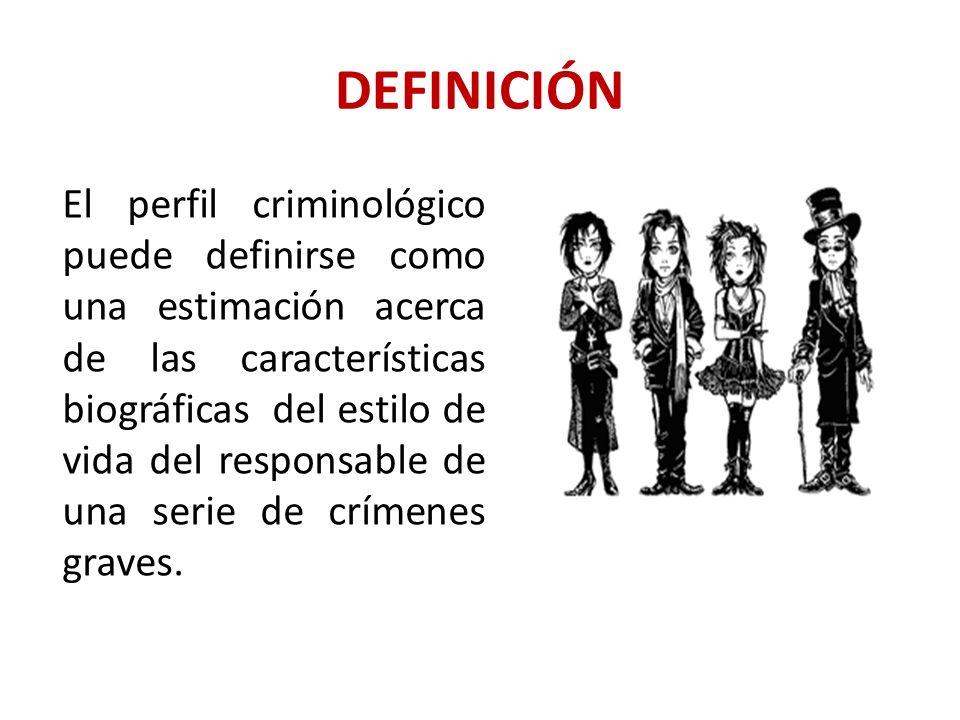 DEFINICIÓN El perfil criminológico puede definirse como una estimación acerca de las características biográficas del estilo de vida del responsable de