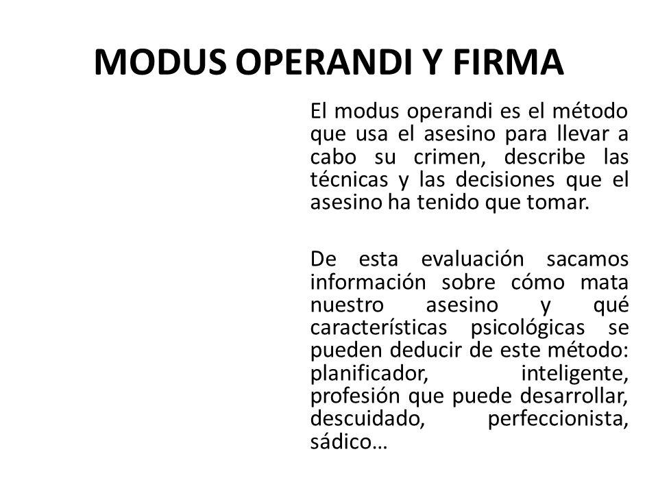 MODUS OPERANDI Y FIRMA El modus operandi es el método que usa el asesino para llevar a cabo su crimen, describe las técnicas y las decisiones que el a