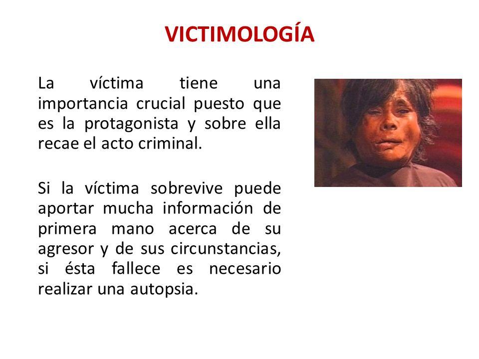 VICTIMOLOGÍA La víctima tiene una importancia crucial puesto que es la protagonista y sobre ella recae el acto criminal. Si la víctima sobrevive puede