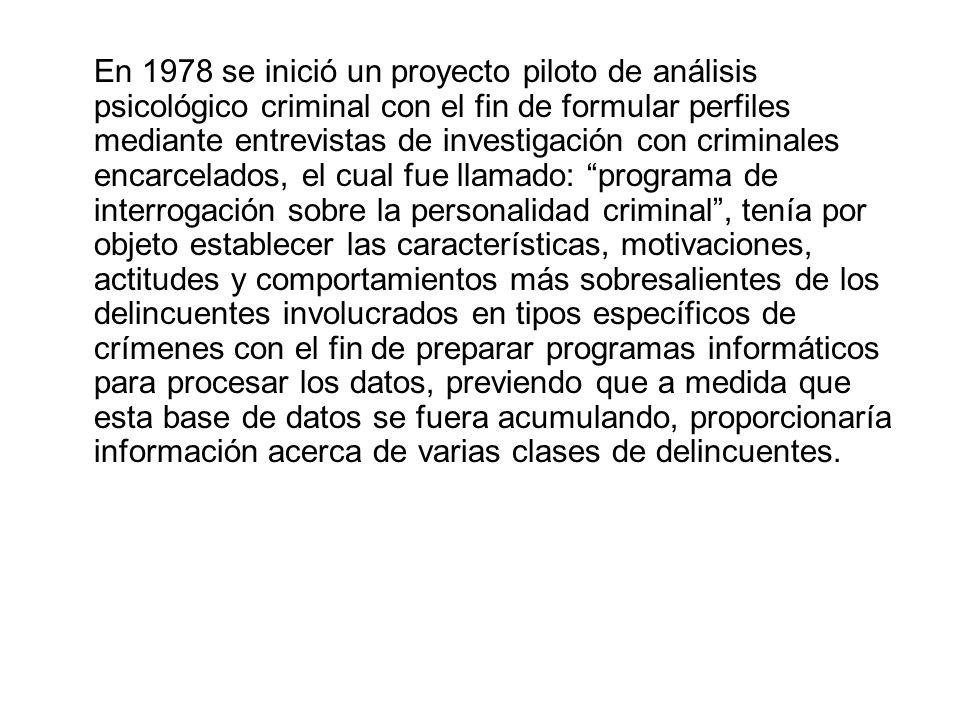 En 1978 se inició un proyecto piloto de análisis psicológico criminal con el fin de formular perfiles mediante entrevistas de investigación con crimin