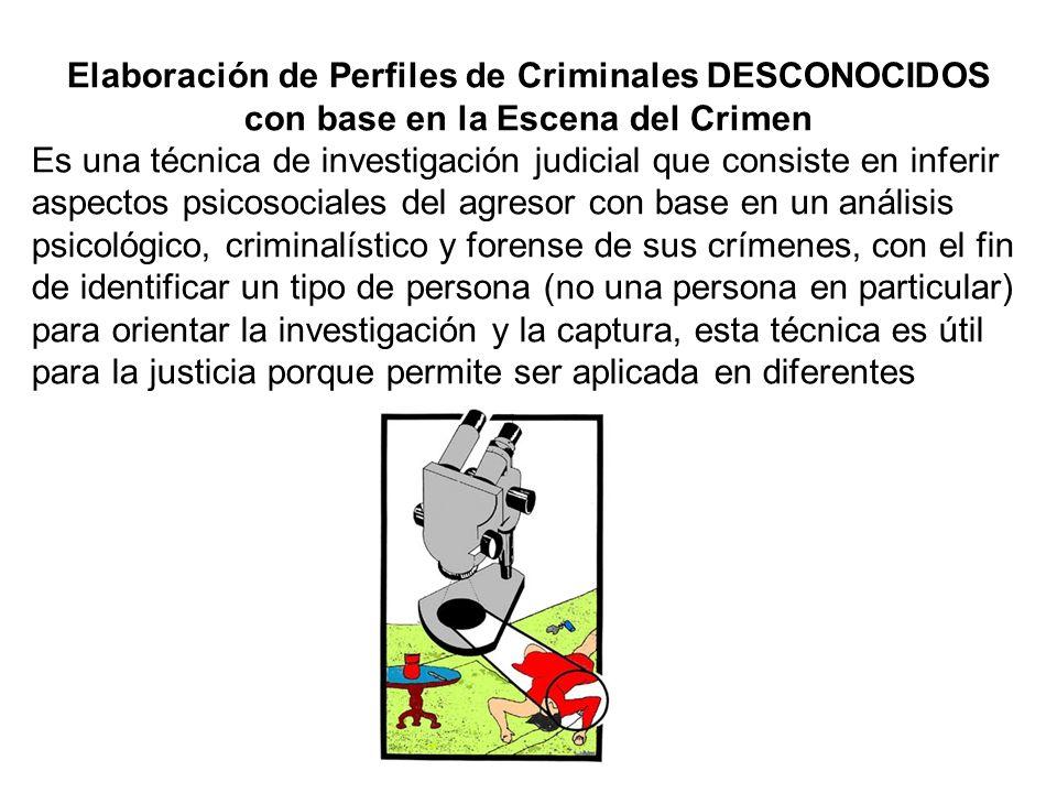 Elaboración de Perfiles de Criminales DESCONOCIDOS con base en la Escena del Crimen Es una técnica de investigación judicial que consiste en inferir a