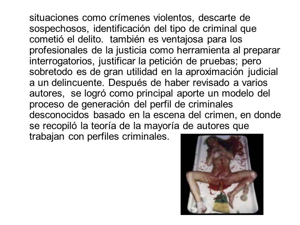 situaciones como crímenes violentos, descarte de sospechosos, identificación del tipo de criminal que cometió el delito.