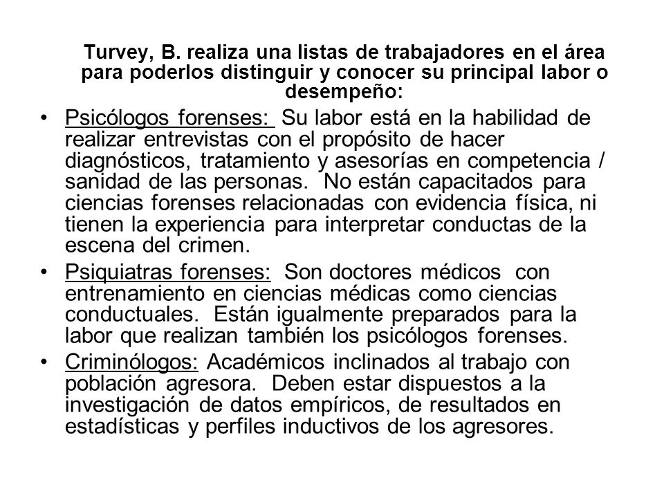 Turvey, B. realiza una listas de trabajadores en el área para poderlos distinguir y conocer su principal labor o desempeño: Psicólogos forenses: Su la
